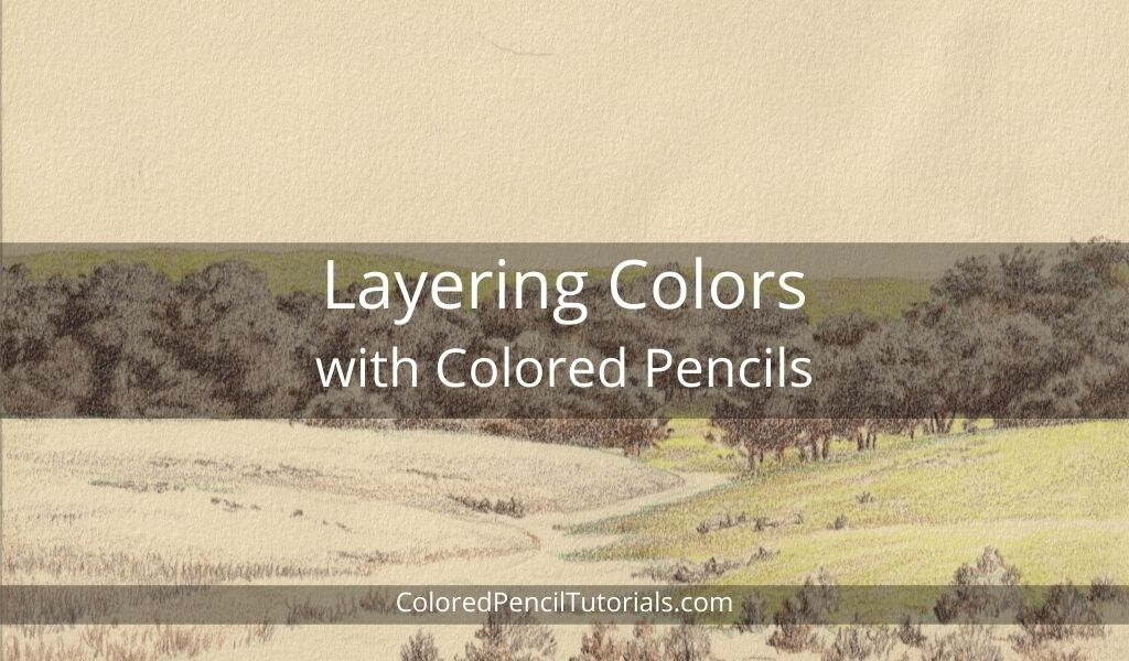 Layering Colors with Colored Pencils