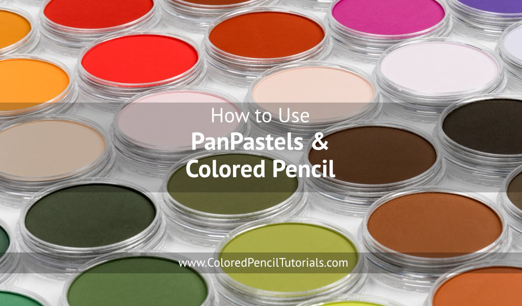 How to Use PanPastels and Colored Pencils