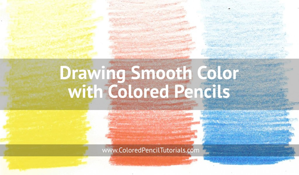 Drawing Smooth Color with Colored Pencils